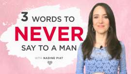 3 Words To Never Say To A Man - By Nadine Piat of Healthy You Healthy Love