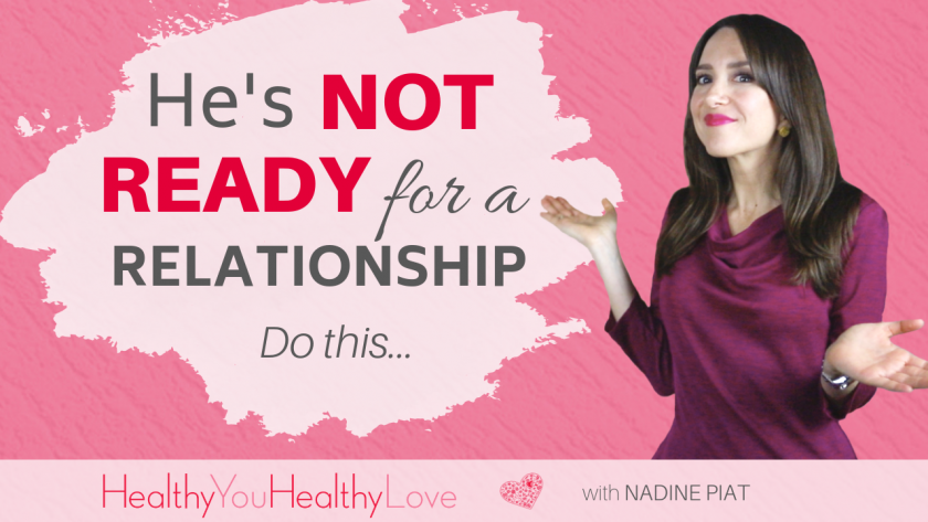 He's Not Ready For A Relationship – Do this